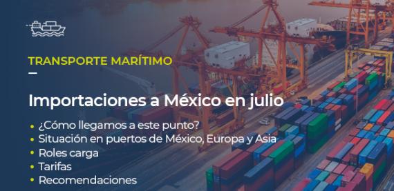 Sobre la foto de un puerto, está escrito TRANSPORTE MARÍTIMO Importaciones a México en julio • ¿Cómo llegamos a este punto? • Situación en puertos de México, Europa y Asia • Roles de carga • Tarifas • Recomendaciones